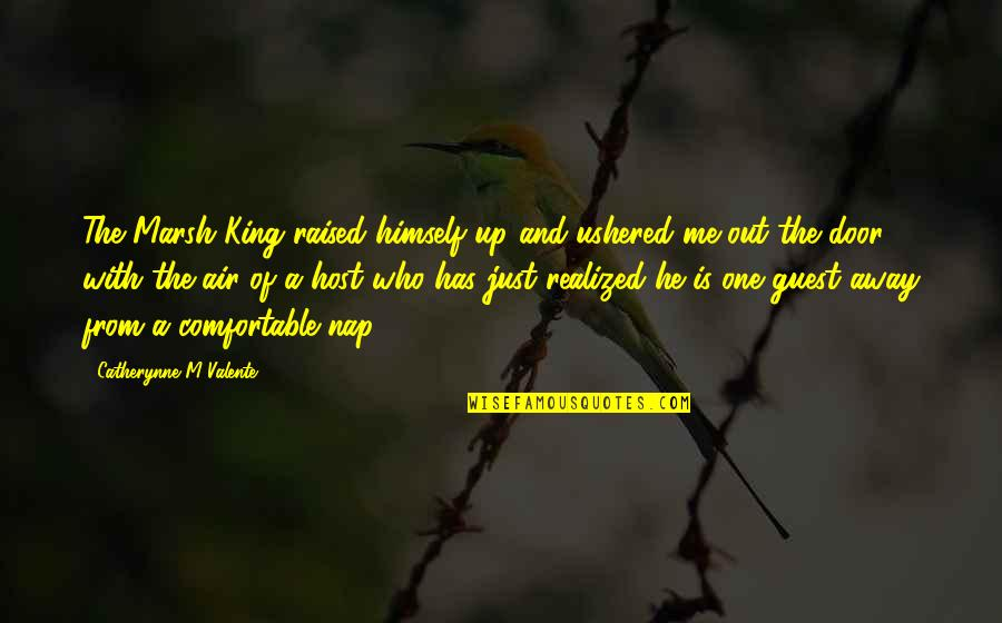 Host Quotes By Catherynne M Valente: The Marsh King raised himself up and ushered