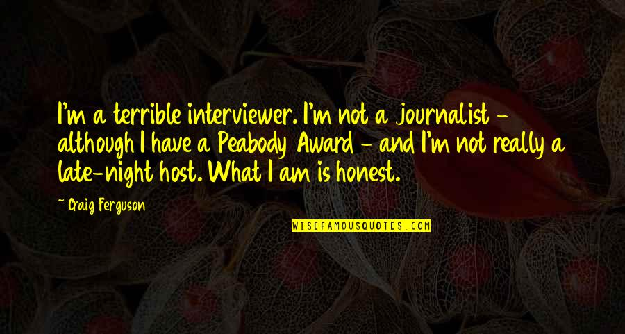 Host Quotes By Craig Ferguson: I'm a terrible interviewer. I'm not a journalist