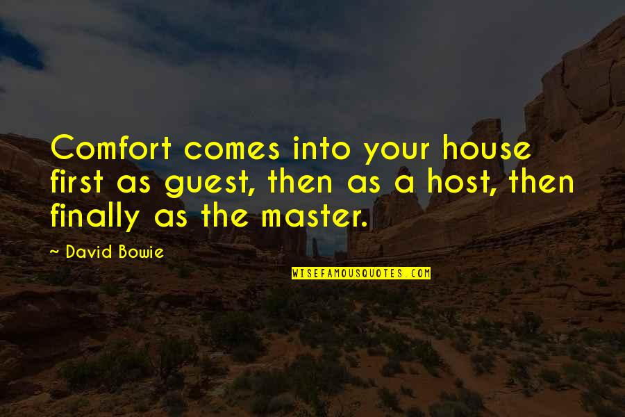 Host Quotes By David Bowie: Comfort comes into your house first as guest,