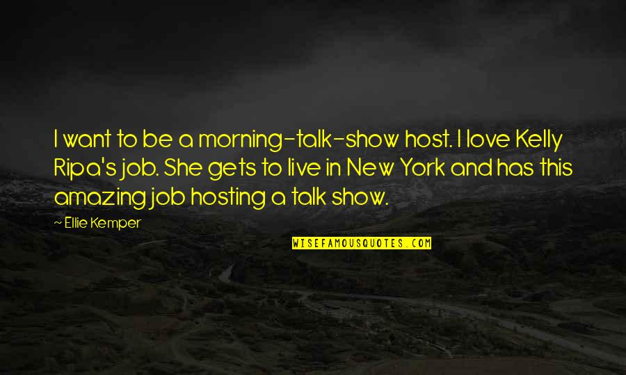 Host Quotes By Ellie Kemper: I want to be a morning-talk-show host. I