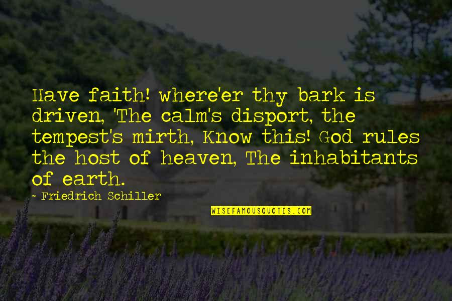 Host Quotes By Friedrich Schiller: Have faith! where'er thy bark is driven, 'The