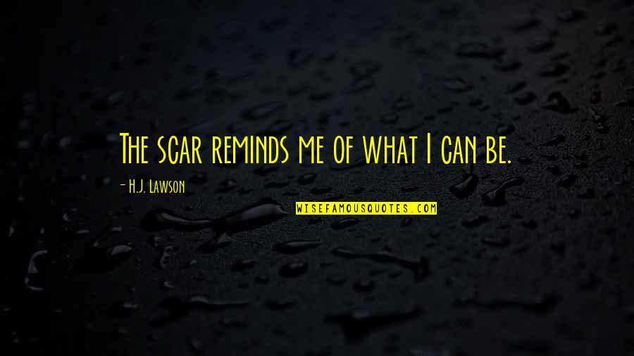 Host Quotes By H.J. Lawson: The scar reminds me of what I can