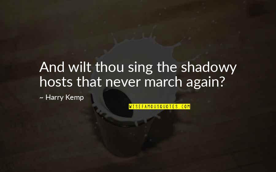 Host Quotes By Harry Kemp: And wilt thou sing the shadowy hosts that