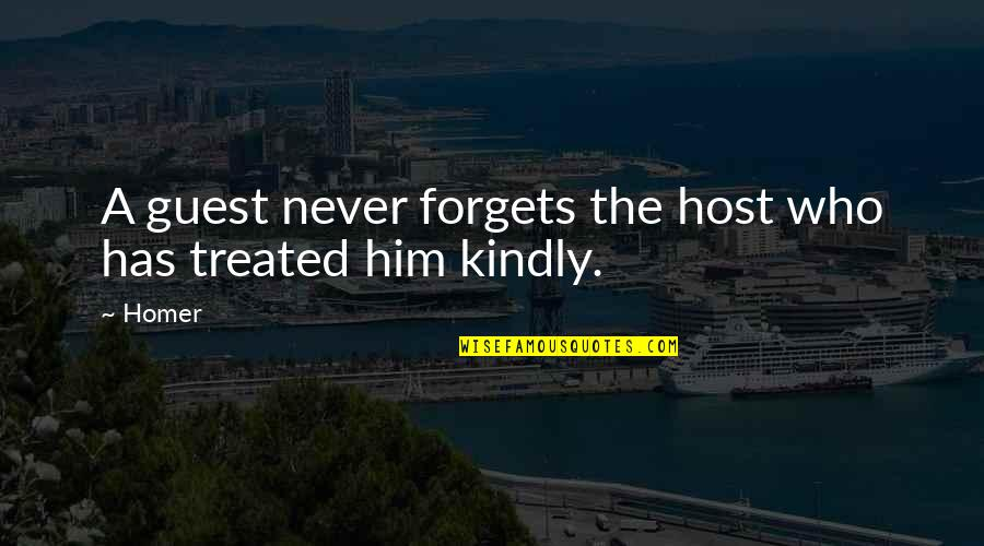 Host Quotes By Homer: A guest never forgets the host who has