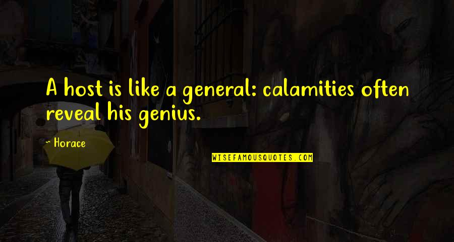 Host Quotes By Horace: A host is like a general: calamities often
