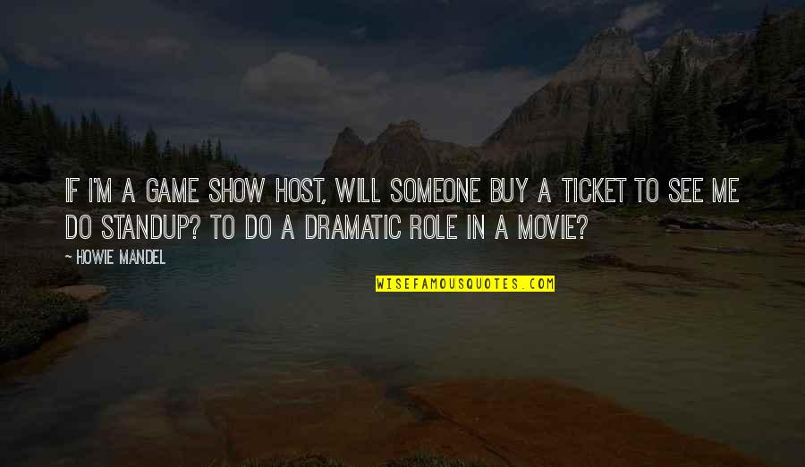 Host Quotes By Howie Mandel: If I'm a game show host, will someone