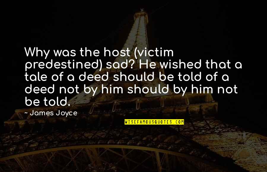 Host Quotes By James Joyce: Why was the host (victim predestined) sad? He