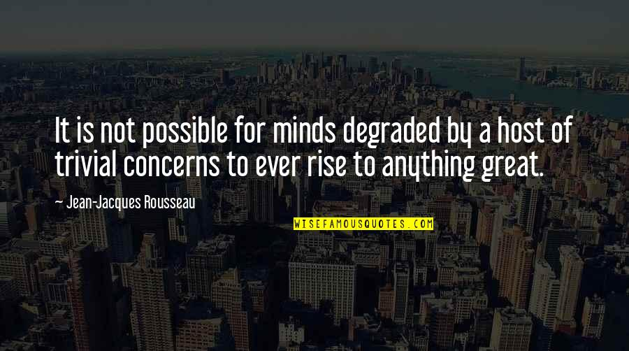 Host Quotes By Jean-Jacques Rousseau: It is not possible for minds degraded by