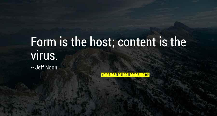 Host Quotes By Jeff Noon: Form is the host; content is the virus.