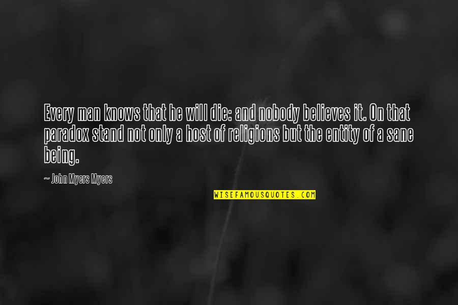 Host Quotes By John Myers Myers: Every man knows that he will die: and