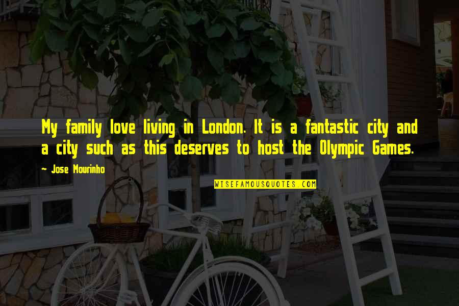 Host Quotes By Jose Mourinho: My family love living in London. It is