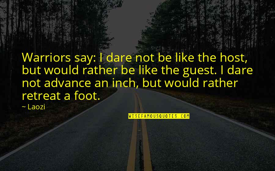 Host Quotes By Laozi: Warriors say: I dare not be like the