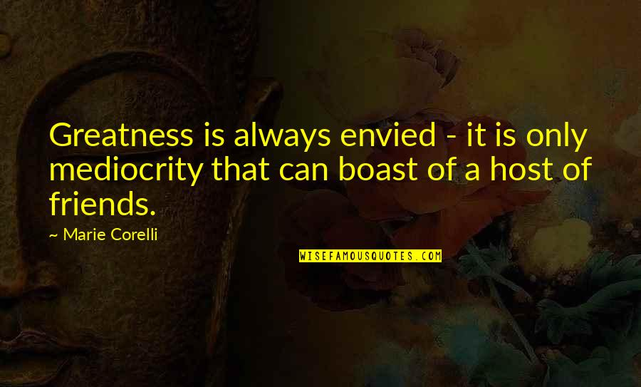 Host Quotes By Marie Corelli: Greatness is always envied - it is only