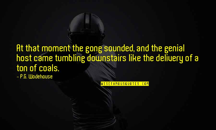 Host Quotes By P.G. Wodehouse: At that moment the gong sounded, and the