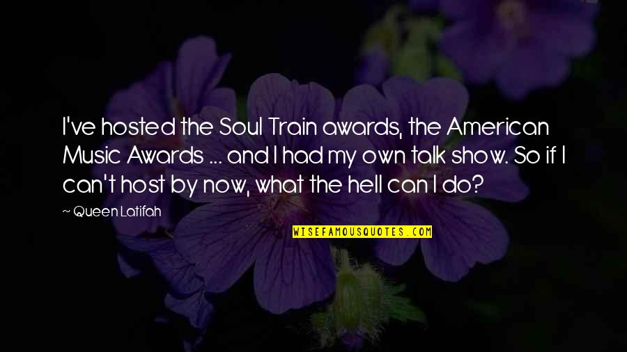Host Quotes By Queen Latifah: I've hosted the Soul Train awards, the American