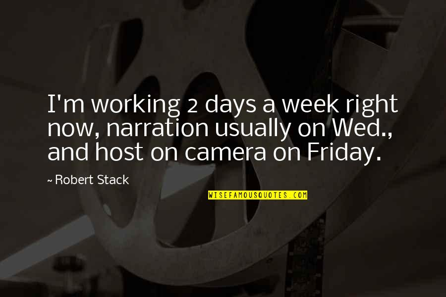 Host Quotes By Robert Stack: I'm working 2 days a week right now,