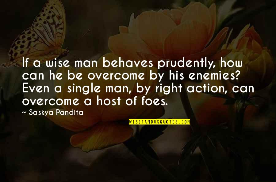 Host Quotes By Saskya Pandita: If a wise man behaves prudently, how can