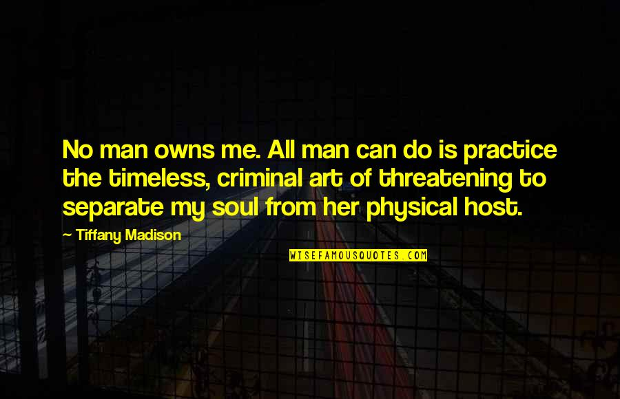 Host Quotes By Tiffany Madison: No man owns me. All man can do