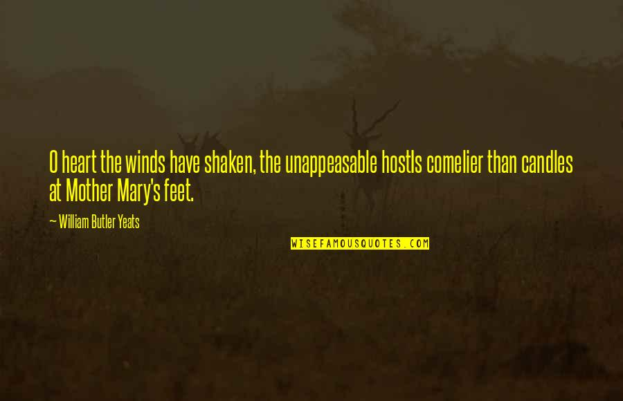 Host Quotes By William Butler Yeats: O heart the winds have shaken, the unappeasable