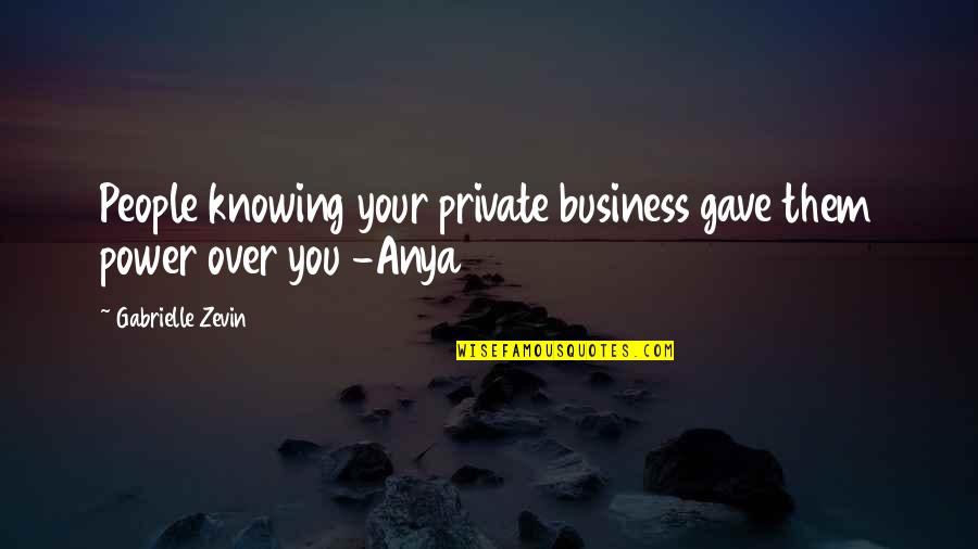 Hostage Movie Quotes By Gabrielle Zevin: People knowing your private business gave them power