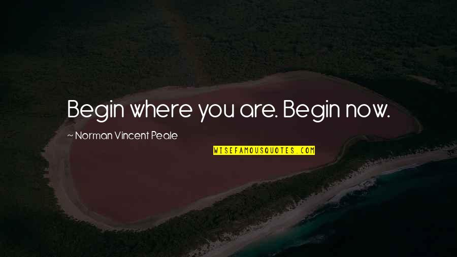 Hostage Movie Quotes By Norman Vincent Peale: Begin where you are. Begin now.
