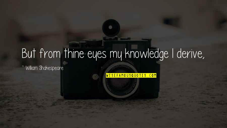 Hostage Movie Quotes By William Shakespeare: But from thine eyes my knowledge I derive,