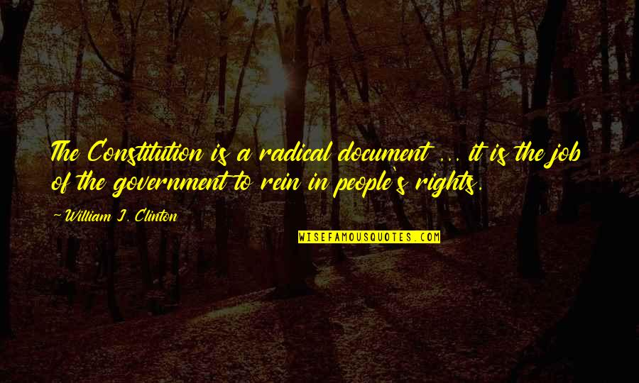 Hostel Mates Quotes By William J. Clinton: The Constitution is a radical document ... it