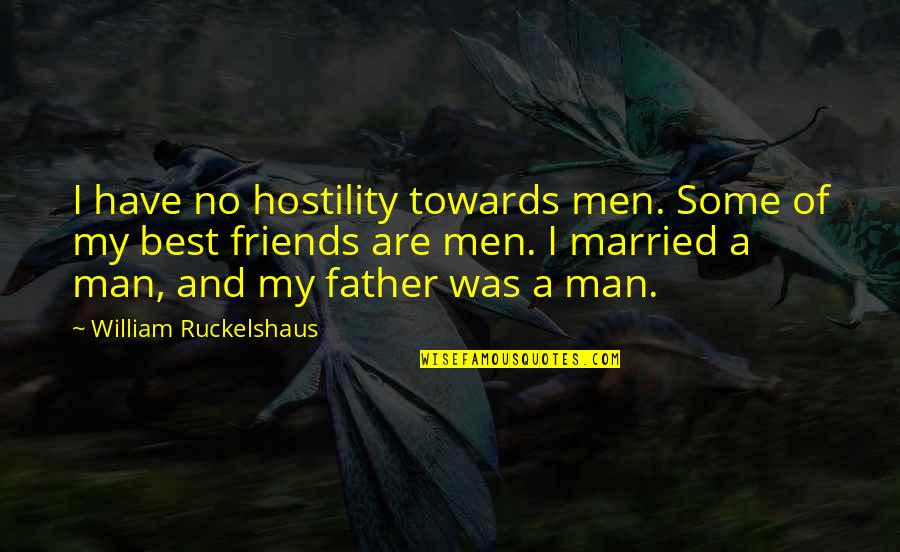 Hostel Mates Quotes By William Ruckelshaus: I have no hostility towards men. Some of