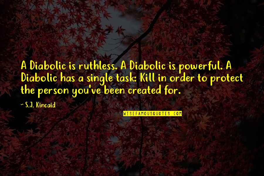Hot Abs Quotes By S.J. Kincaid: A Diabolic is ruthless. A Diabolic is powerful.