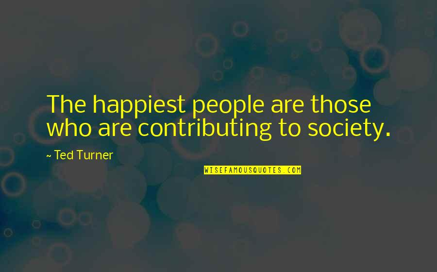 Hot Abs Quotes By Ted Turner: The happiest people are those who are contributing