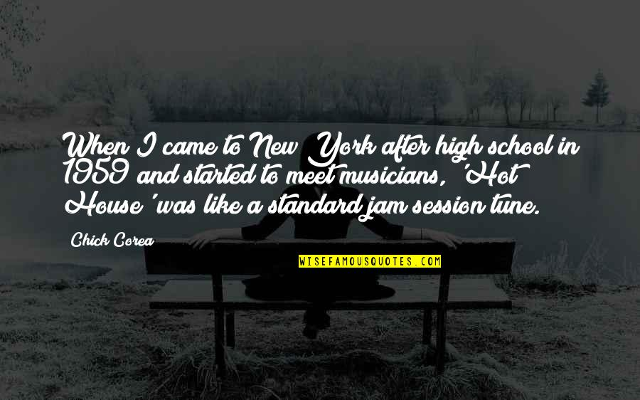 Hot Chick Quotes By Chick Corea: When I came to New York after high
