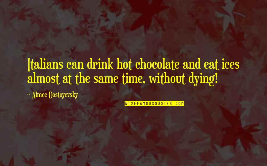 Hot Chocolate Drink Quotes By Aimee Dostoyevsky: Italians can drink hot chocolate and eat ices
