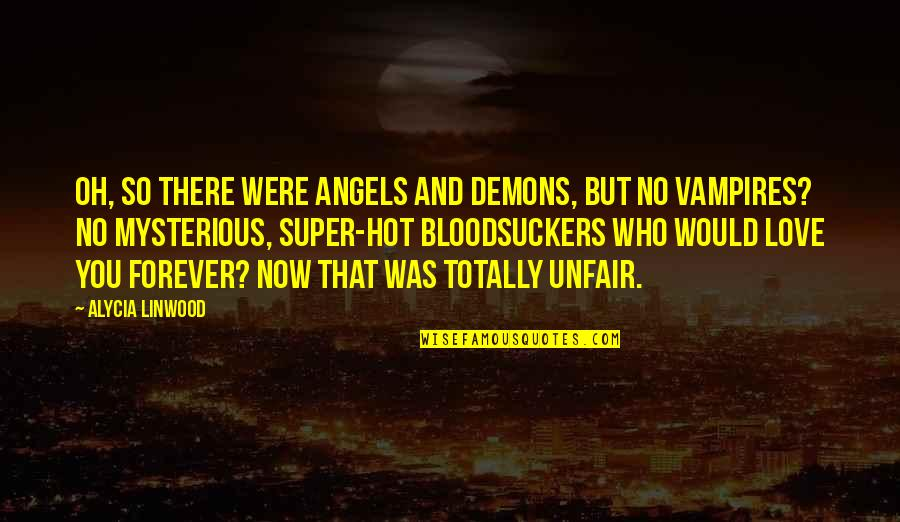 Hot Love Quotes By Alycia Linwood: Oh, so there were angels and demons, but