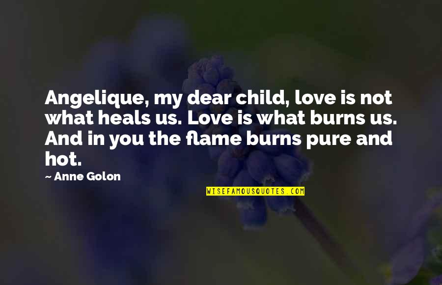 Hot Love Quotes By Anne Golon: Angelique, my dear child, love is not what