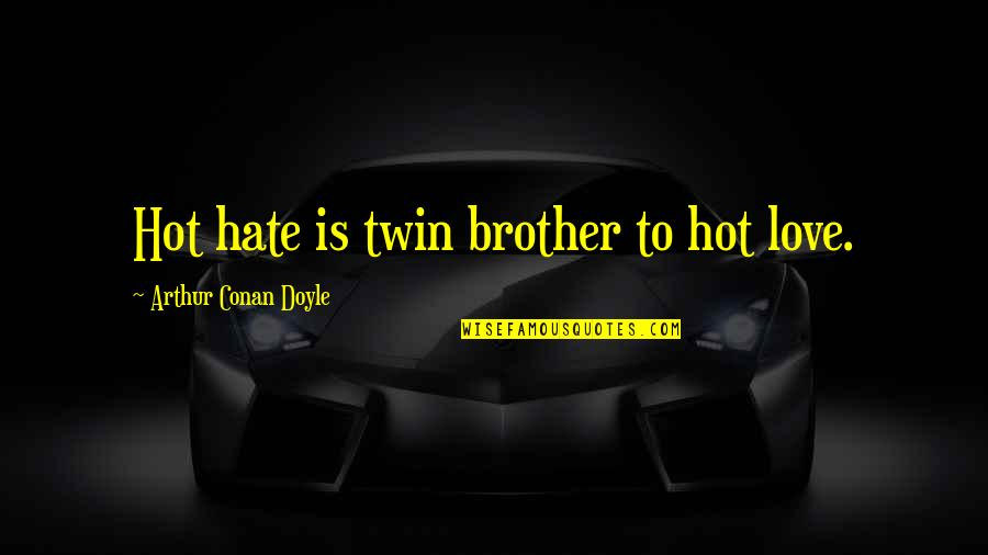 Hot Love Quotes By Arthur Conan Doyle: Hot hate is twin brother to hot love.