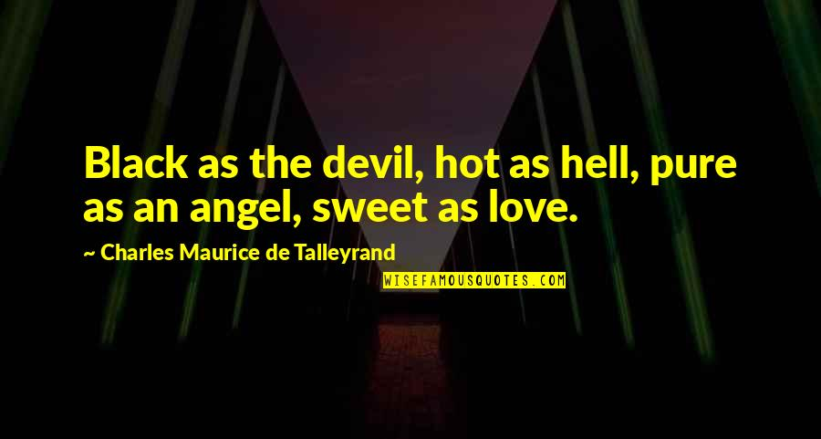 Hot Love Quotes By Charles Maurice De Talleyrand: Black as the devil, hot as hell, pure