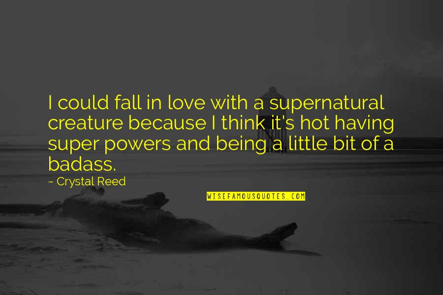 Hot Love Quotes By Crystal Reed: I could fall in love with a supernatural