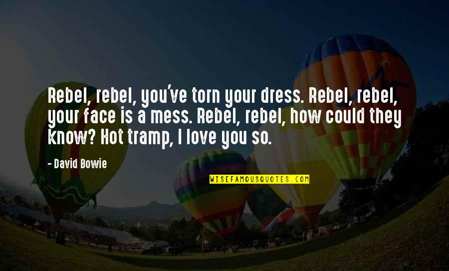Hot Love Quotes By David Bowie: Rebel, rebel, you've torn your dress. Rebel, rebel,