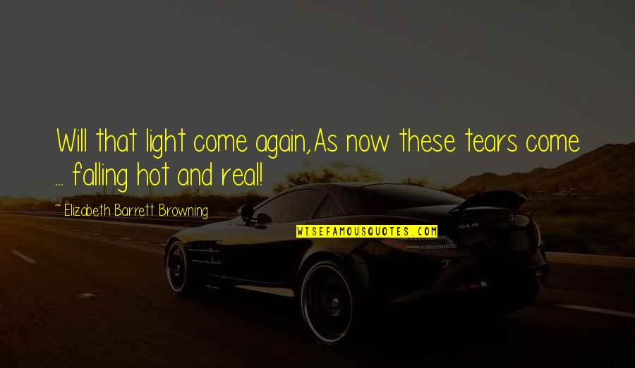 Hot Love Quotes By Elizabeth Barrett Browning: Will that light come again,As now these tears