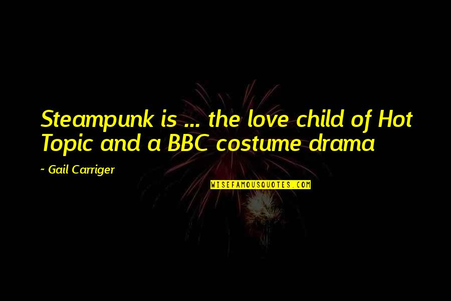 Hot Love Quotes By Gail Carriger: Steampunk is ... the love child of Hot
