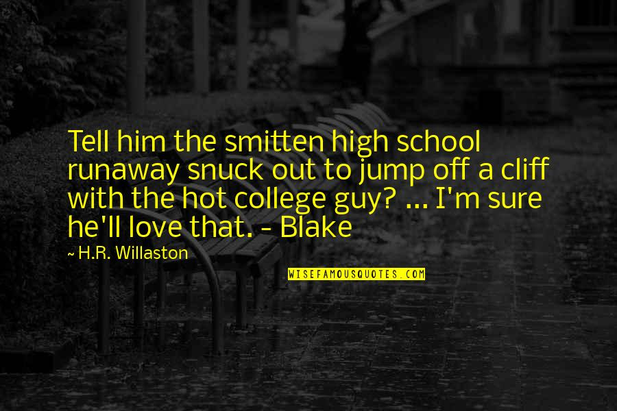 Hot Love Quotes By H.R. Willaston: Tell him the smitten high school runaway snuck