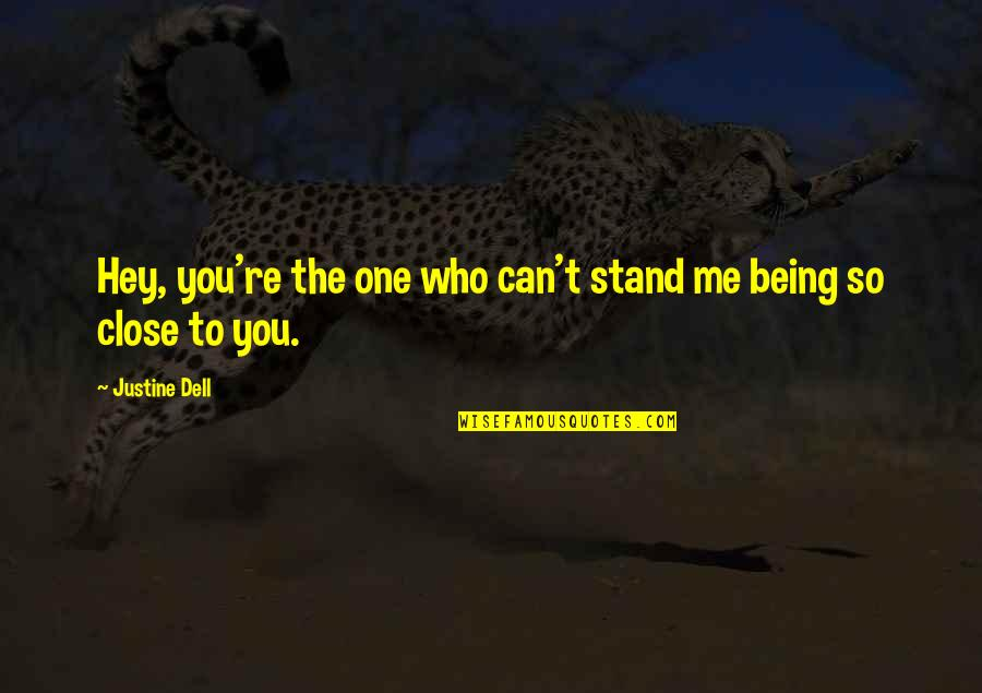 Hot Love Quotes By Justine Dell: Hey, you're the one who can't stand me