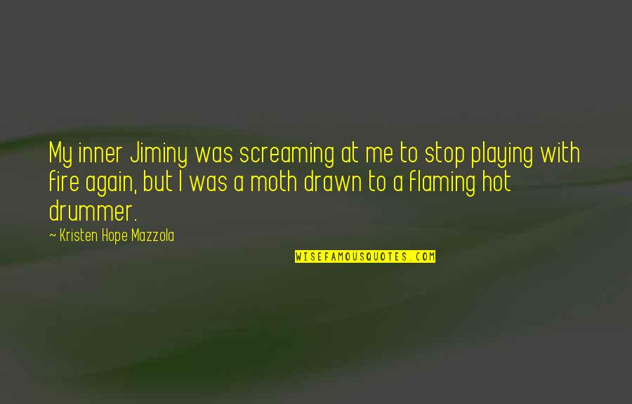 Hot Love Quotes By Kristen Hope Mazzola: My inner Jiminy was screaming at me to