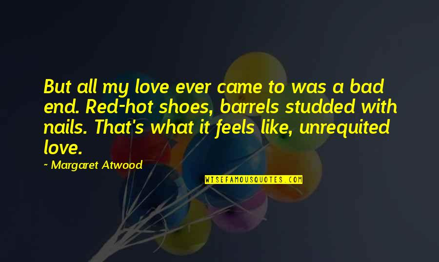 Hot Love Quotes By Margaret Atwood: But all my love ever came to was