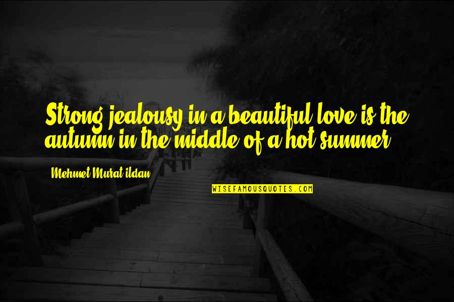 Hot Love Quotes By Mehmet Murat Ildan: Strong jealousy in a beautiful love is the
