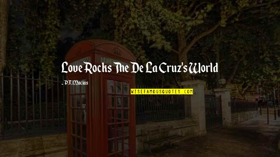 Hot Love Quotes By P.T. Macias: Love Rocks The De La Cruz's World