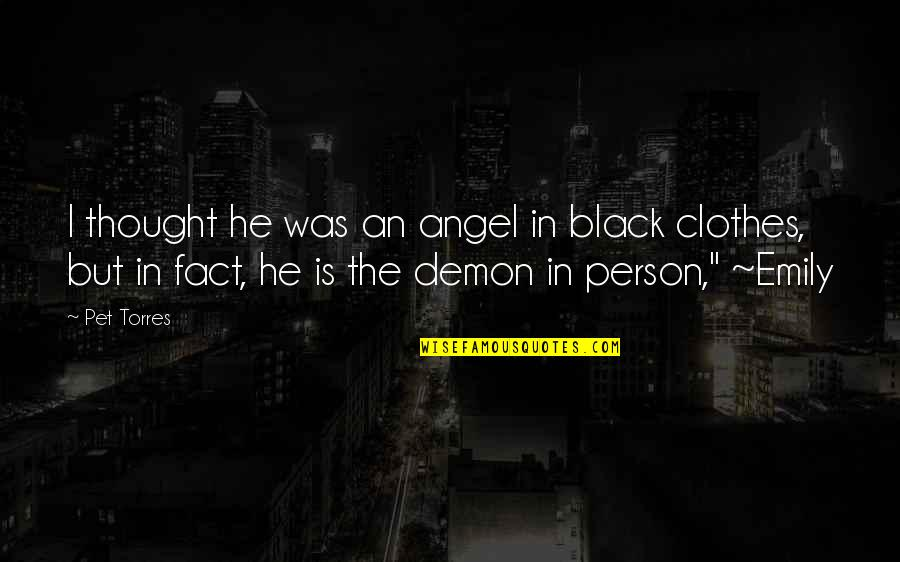 Hot Love Quotes By Pet Torres: I thought he was an angel in black