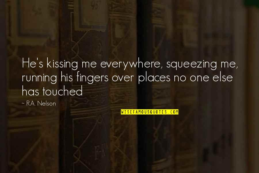 Hot Love Quotes By R.A. Nelson: He's kissing me everywhere, squeezing me, running his