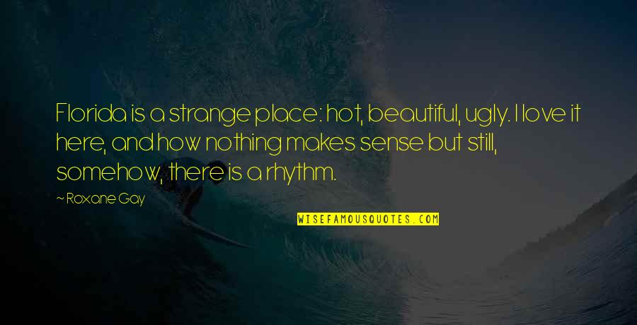 Hot Love Quotes By Roxane Gay: Florida is a strange place: hot, beautiful, ugly.