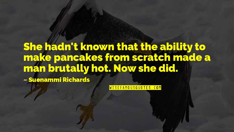 Hot Love Quotes By Suenammi Richards: She hadn't known that the ability to make